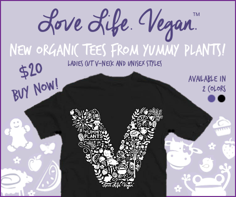 Love Life. Vegan. New Organic Tees from Yummy Plants!