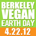 Celebrate Berkeley Vegan Earth Day:  4/22/12